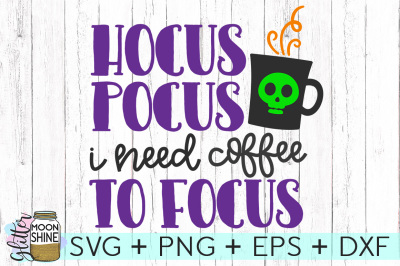 Hocus Pocus I Need Coffee To Focus SVG PNG DXF EPS Cutting Files