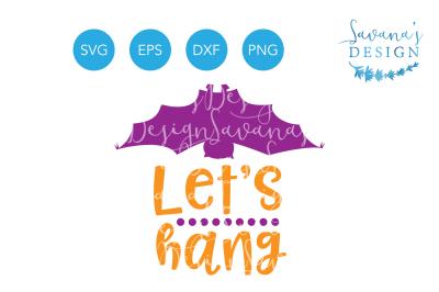 Lets Hang Halloween SVG&2C; Bat SVG&2C; Cute Halloween SVG&2C; Halloween SVG Files&2C; Halloween EPS&2C; Halloween DXF&2C; Halloween PNG&2C; Bat PNG&2C; Bat Clipart