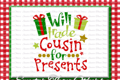 Will trade Cousin for Presents Svg, Christmas svg, Santa svg, Dxf Silhouette Studios, Cameo Cricut cut file INSTANT DOWNLOAD, Htv Scal Mtc
