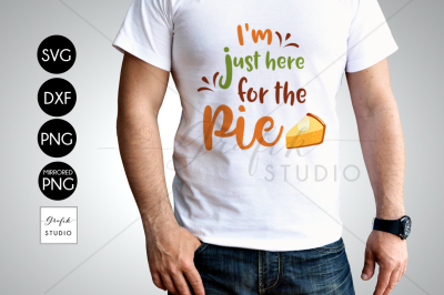 I'm just here for the pie thanksgiving Holiday SVG Cut File, DXF File, SVG File for Cricut