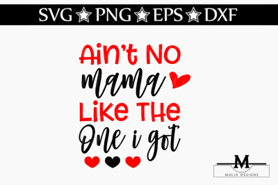 Ain't No Mama Like One I Got SVG