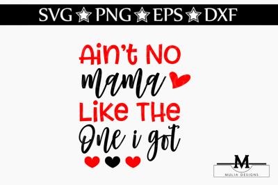 Ain't No Mama Like One I Got SVG
