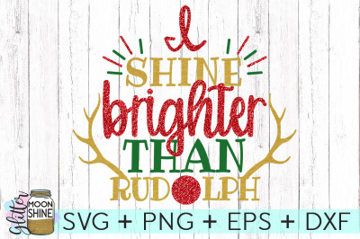 I Shine Brighter Than Rudolph SVG PNG DXF EPS Cutting Files