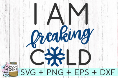 I Am Freaking Cold SVG PNG DXF EPS Cutting Files