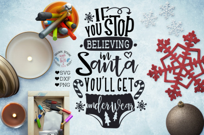 If you stop believing in Santa you'll get underwear Cut File in SVG, dxf, png,
