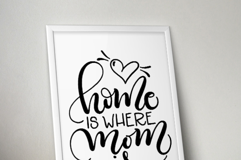 Home Is Where Mom Is Svg Pdf Dxf Hand Drawn Lettered Cut File Graphic Overlay By Howjoyful Files Thehungryjpeg Com