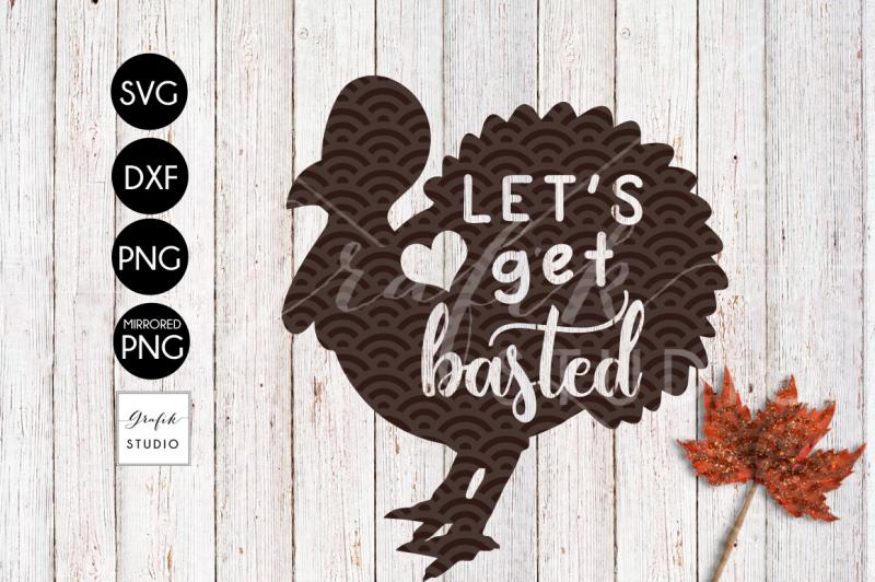 let-s-get-basted-funny-turkey-thanksgiving-svg-file-dxf-file-png-file