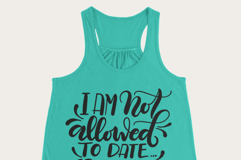 i-am-not-allowed-to-date-ever-askdad-svg-pdf-dxf-hand-drawn-lettered-cut-file-graphic-overlay