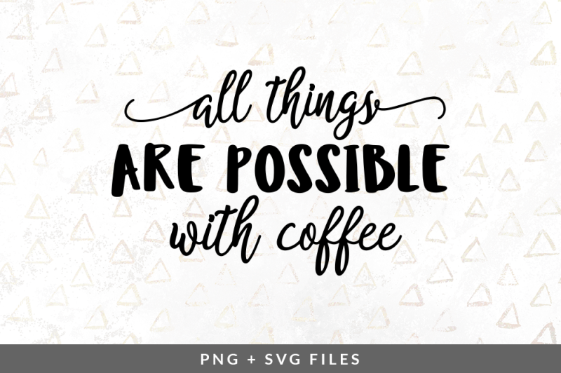 all-things-are-possible-with-coffee-svg-png-graphic