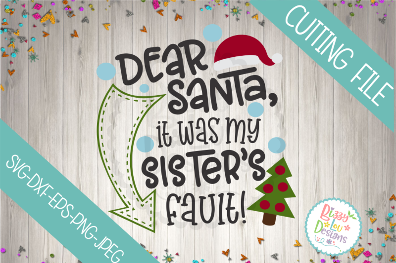 dear-santa-it-was-my-sister-s-fault-svg-dxf-eps-png-jpeg-cutting-file