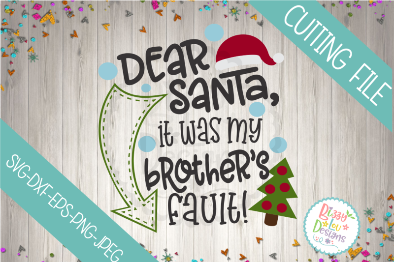 dear-santa-it-was-my-brother-s-fault-svg-dxf-eps-png-jpeg-cutting-file