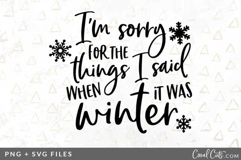 i-m-sorry-for-the-things-i-said-when-it-was-winter-svg-png-graphic