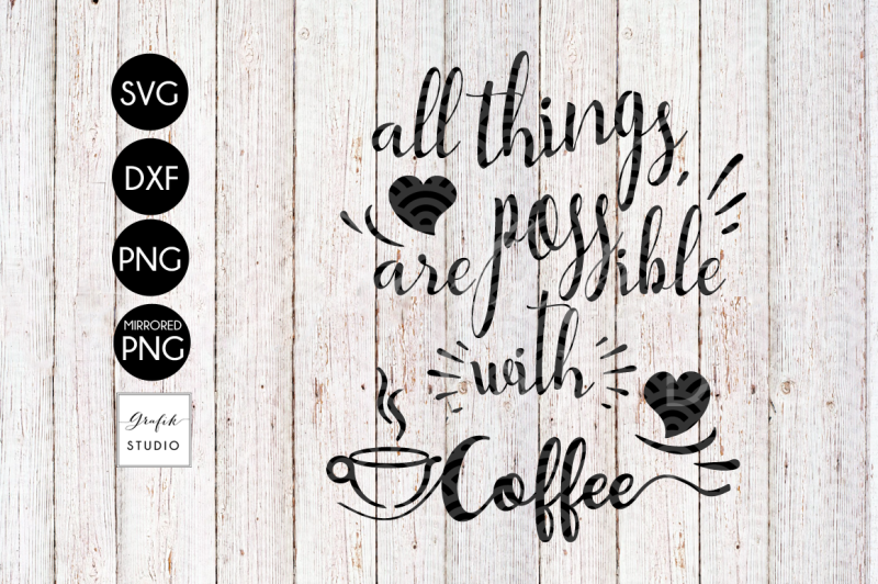 all-things-are-possible-with-coffee-svg-file-coffee-quotes-svg-dxf-file-silhouette-file-svg-files-for-cricut-cricut-files-svg