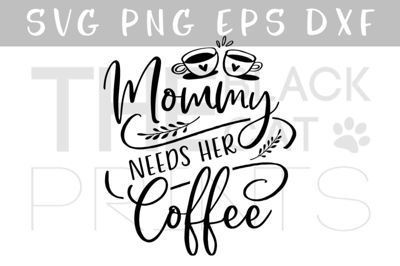 mommy-needs-her-coffee-svg-dxf-png-eps