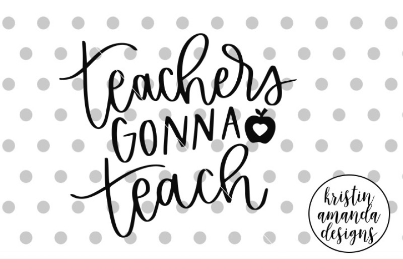 teachers-gonna-teach-svg-dxf-eps-png-cut-file-cricut-silhouette
