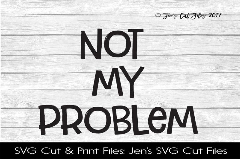 not-my-problem-svg-cut-file