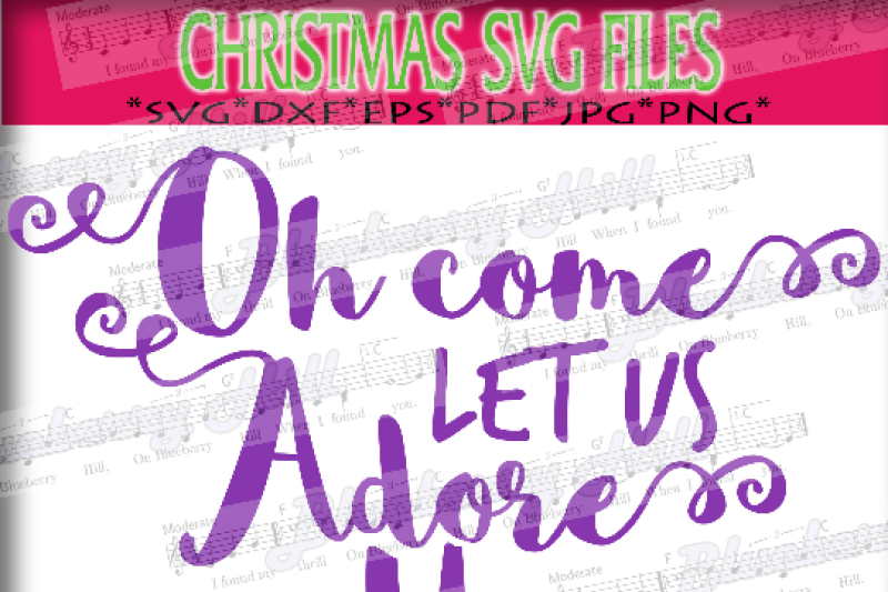 Oh Come Let Us Adore Him Svg Holiday Svg Christmas Saying Svg Xmas Svg Cutting File Cute Svg Dxf Eps Png Jpg Pdf By Blueberry Hill Art Thehungryjpeg Com