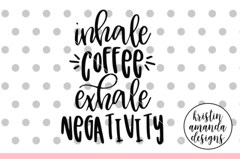 inhale-coffee-exhale-negativity-svg-dxf-eps-png-cut-file-cricut-si