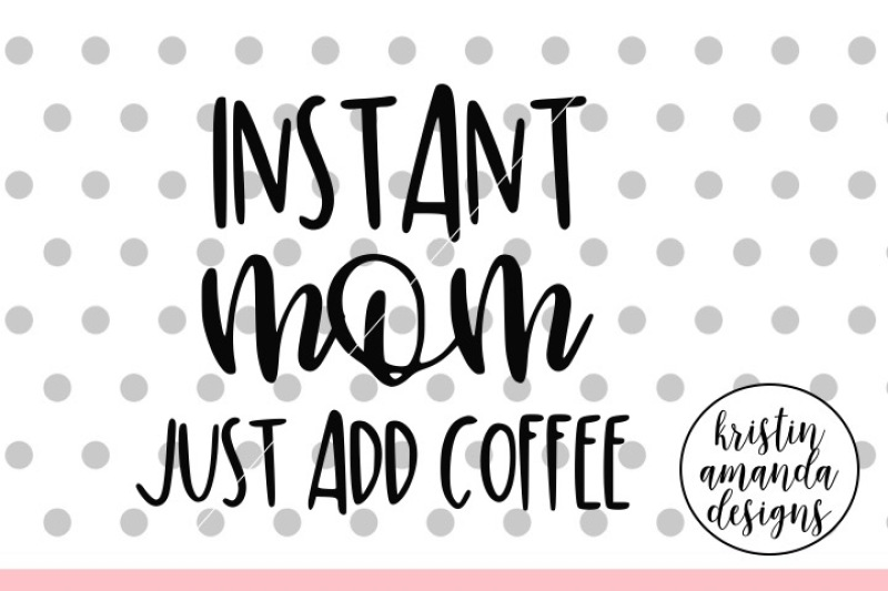 instant-mom-just-add-coffee-svg-dxf-eps-png-cut-file-cricut-silhou