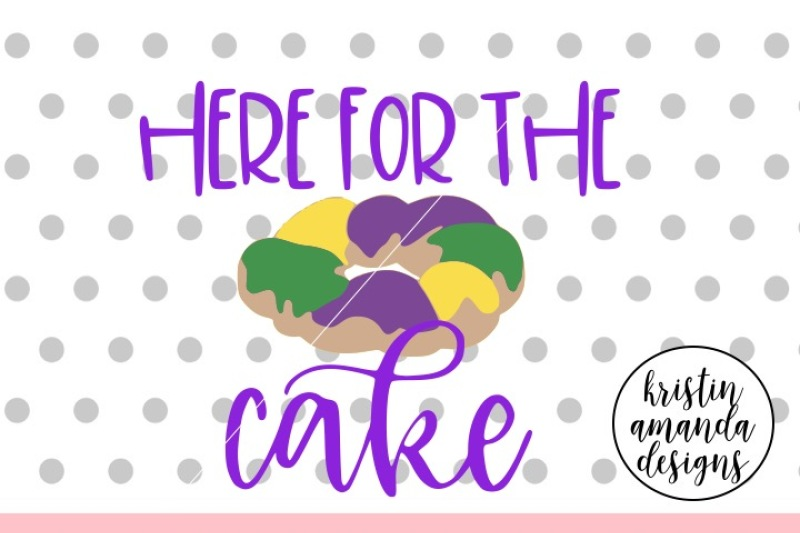 here-for-the-cake-mardi-gras-svg-dxf-eps-png-cut-file-cricut-silho