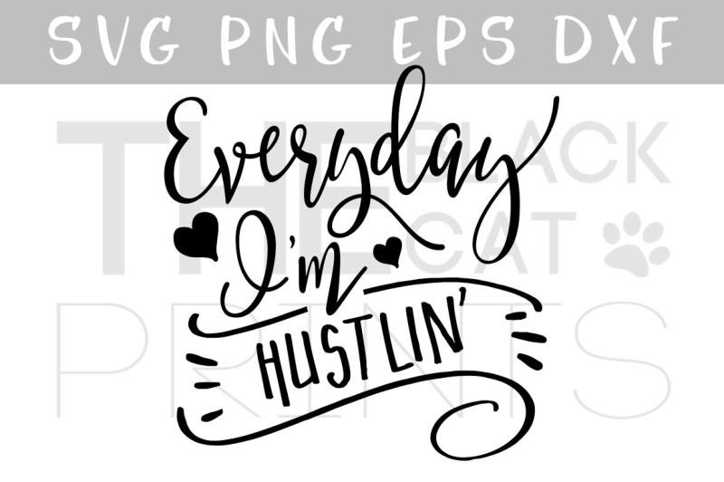 everyday-i-m-hustlin-svg-dxf-png-eps