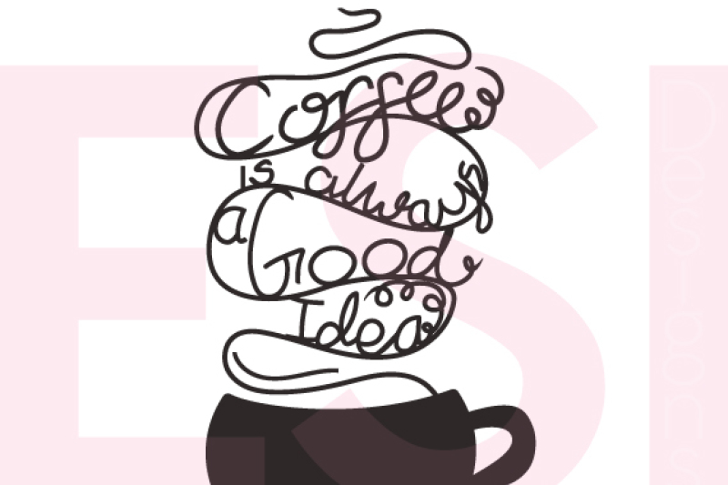 coffee-is-always-a-good-idea-quote-design-hand-drawn-and-hand-lettered-cutting-file-svg-dxf-eps-and-png