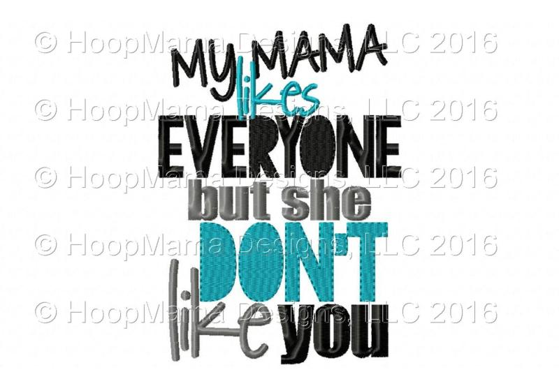 my-mama-likes-everyone-but-she-don-t-like-you-boy