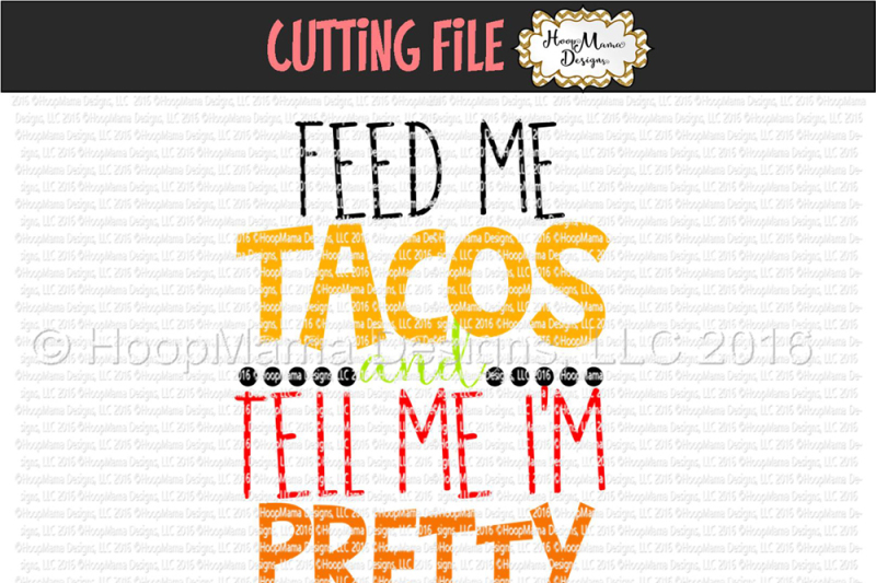 feed-me-tacos-and-tell-me-i-m-pretty