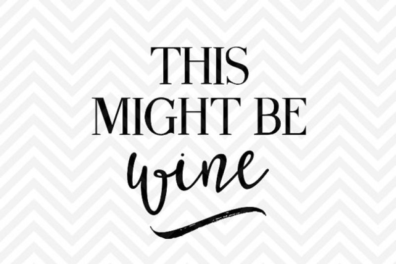this-might-be-wine-svg-and-dxf-cut-file-pdf-vector-calligraphy-download-file-cricut-silhouette