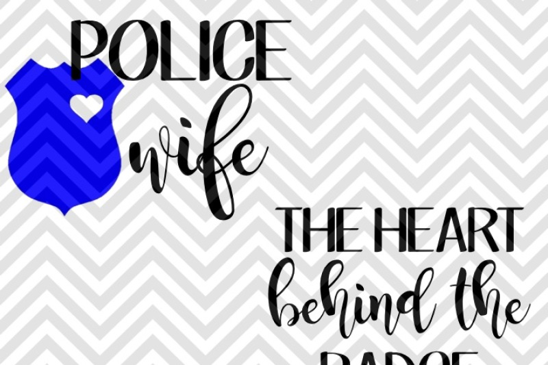 police-wife-the-heart-behind-the-badge-svg-and-dxf-cut-file-pdf-vector-calligraphy-download-file-cricut-silhouette