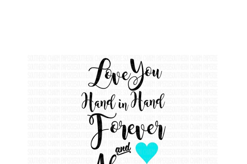 love-you-hand-in-hand-forever-and-always-custom-design-quote-cutting-file-svg-png-and-jpeg-format