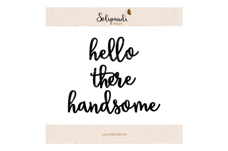 hello-there-handsome-handwriting-svg-and-dxf-cut-files-for-cricut-silhouette-die-cut-machines-scrapbooking-paper-crafts-193