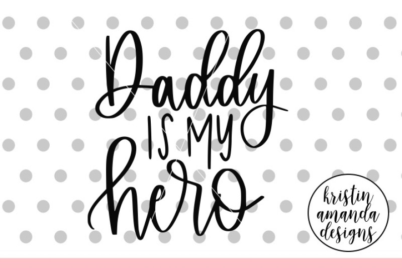 daddy-is-my-hero-svg-dxf-eps-png-cut-file-cricut-silhouette