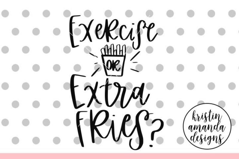 exercise-i-though-you-said-extra-fries-svg-dxf-eps-png-cut-file-cric