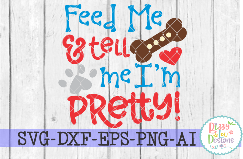feed-me-and-tell-me-i-m-pretty-dog-svg-dxf-eps-png-ai-cutting-file