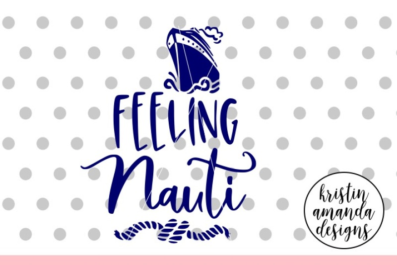 feeling-nauti-cruise-svg-dxf-eps-png-cut-file-cricut-silhouette