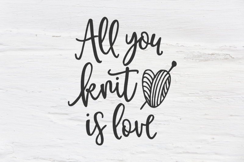 all-you-knit-is-love-svg-dxf-eps-png-cut-file-cricut-silhouette