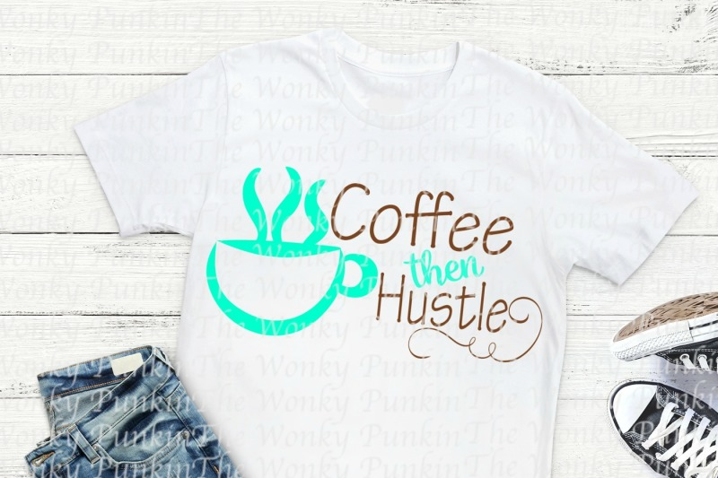 coffee-then-hustle-svg-cut-file