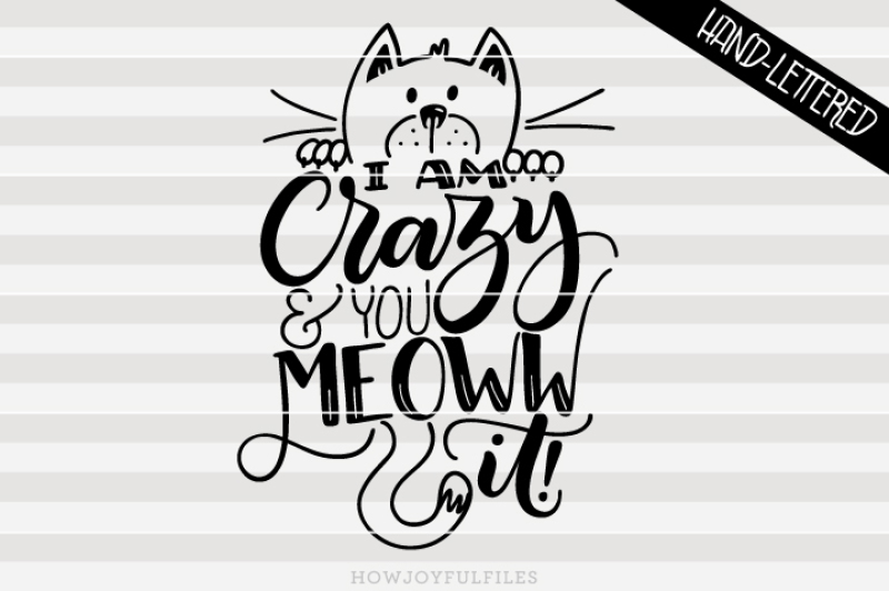 i-am-crazy-and-you-meoww-it-crazy-cat-lady-hand-lettered-cut-file