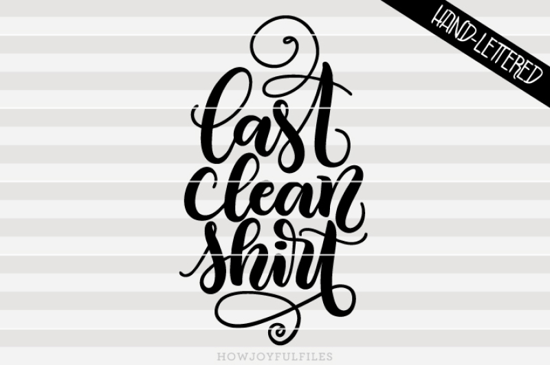 last-clean-shirt-funny-tee-design-hand-drawn-lettered-cut-file