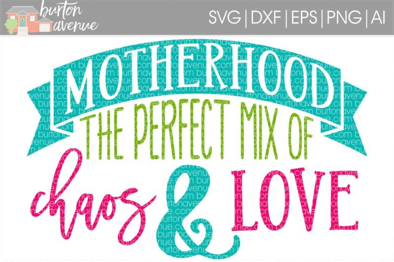 motherhood-the-perfect-mix-of-chaos-and-love-svg-cut-file