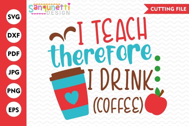 i-teach-therefore-i-drink-svg-teacher-svg-school-svg-back-to-school