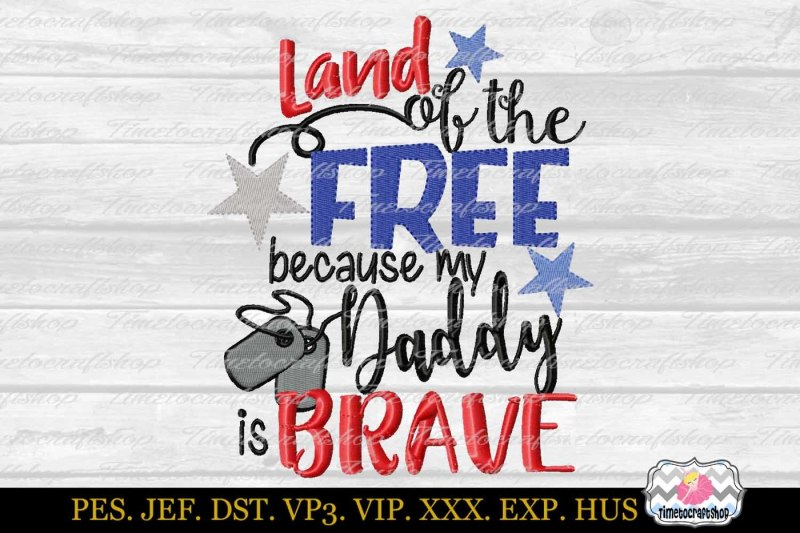 land-of-the-free-because-my-daddy-is-brave-embroidery-design