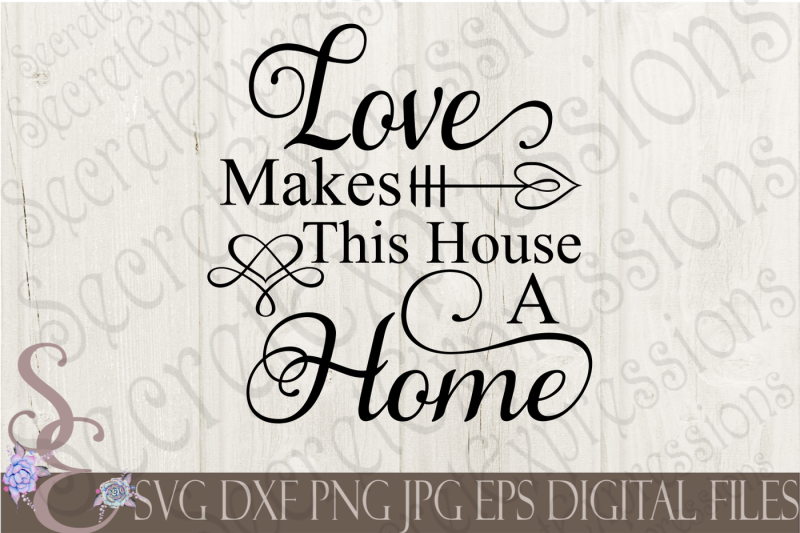 love-makes-this-house-a-home-svg