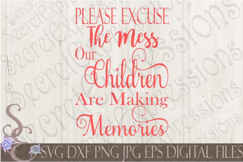 please-excuse-the-mess-our-children-are-making-memories-svg