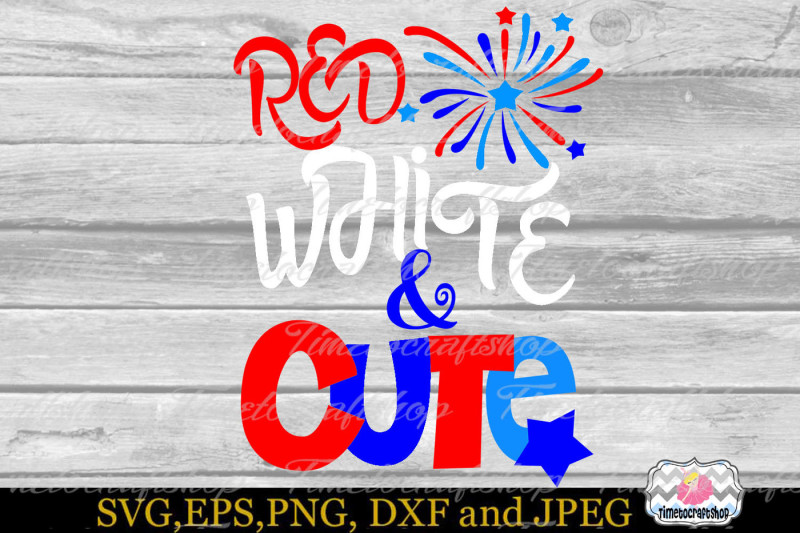 svg-dxf-eps-and-png-cutting-files-july-fourth-red-white-and-cute