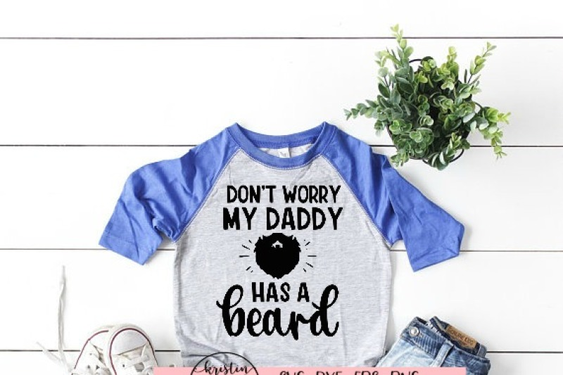 don-t-worry-my-daddy-has-a-beard-svg-dxf-eps-png-cut-file-cricut-s