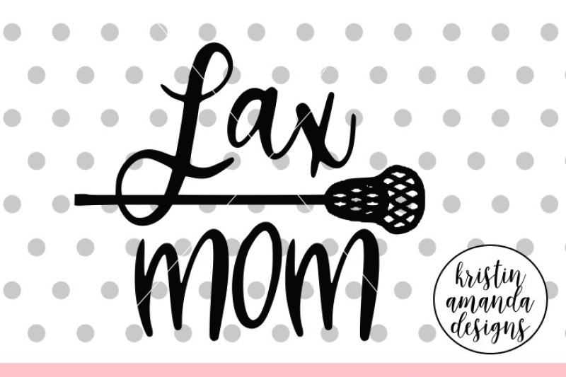 Lax Mom Lacrosse Svg Dxf Eps Png Cut File Cricut Silhouette By