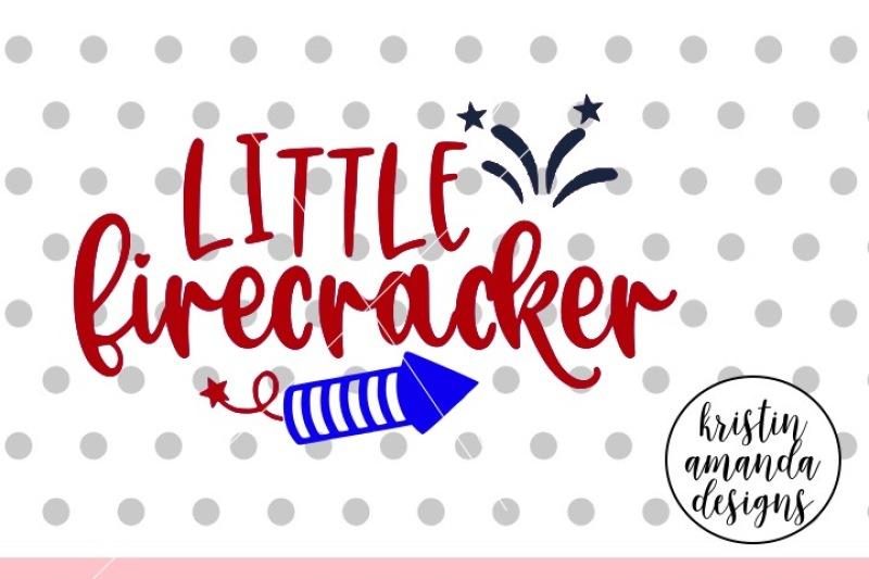 Little Firecracker 4th Of July Svg Dxf Eps Png Cut File Cricut