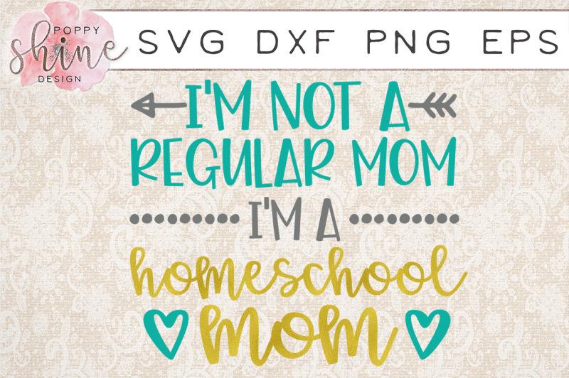 im-not-a-regular-mom-im-a-homeschool-mom-svg-png-eps-dxf-cutting-file